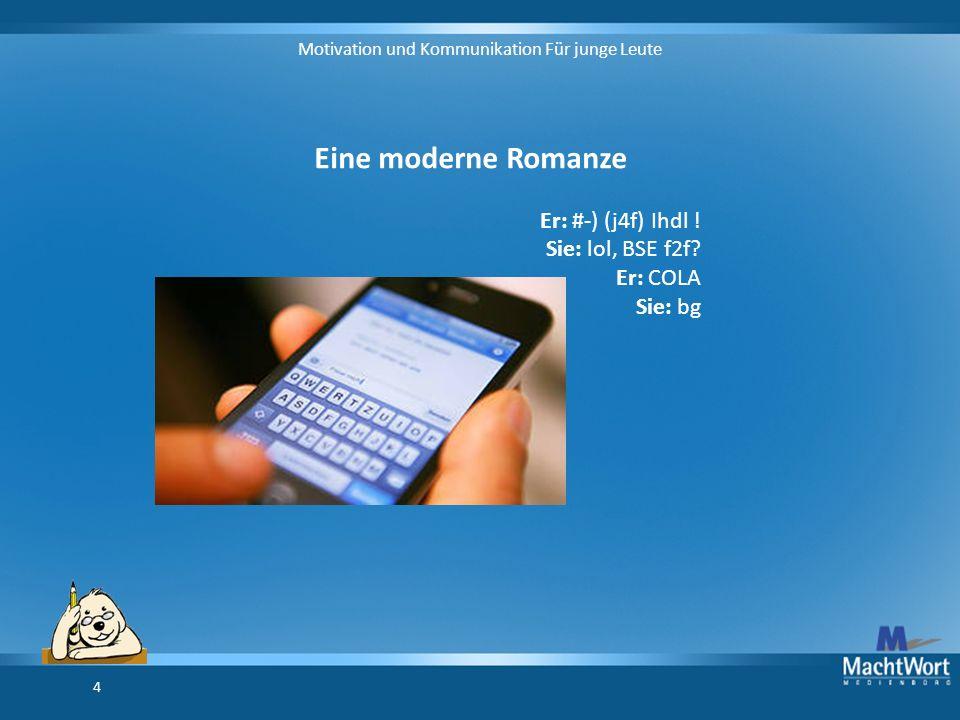 Motivation und Kommunikation Für junge Leute 4 Eine moderne Romanze Er: #-) (j4f) Ihdl .