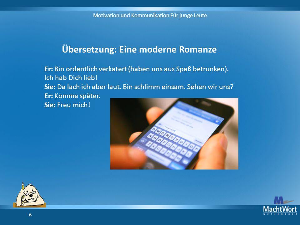 Motivation und Kommunikation Für junge Leute 6 Übersetzung: Eine moderne Romanze Er: Bin ordentlich verkatert (haben uns aus Spaß betrunken).