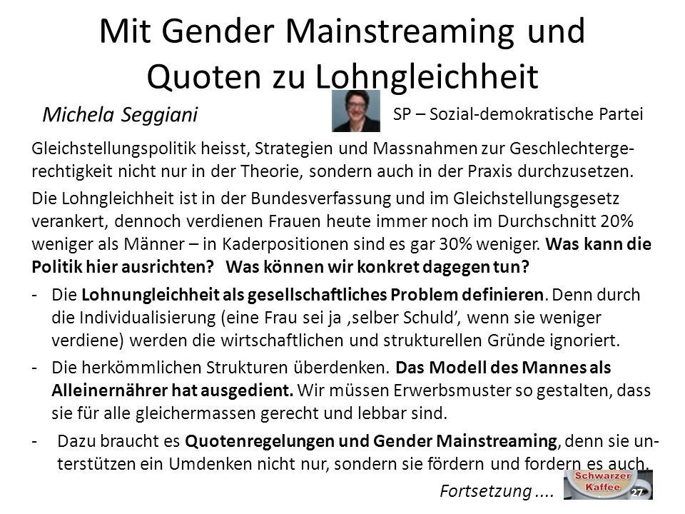 Mit Gender Mainstreaming und Quoten zu Lohngleichheit Gleichstellungspolitik heisst, Strategien und Massnahmen zur Geschlechterge- rechtigkeit nicht nur in der Theorie, sondern auch in der Praxis durchzusetzen.