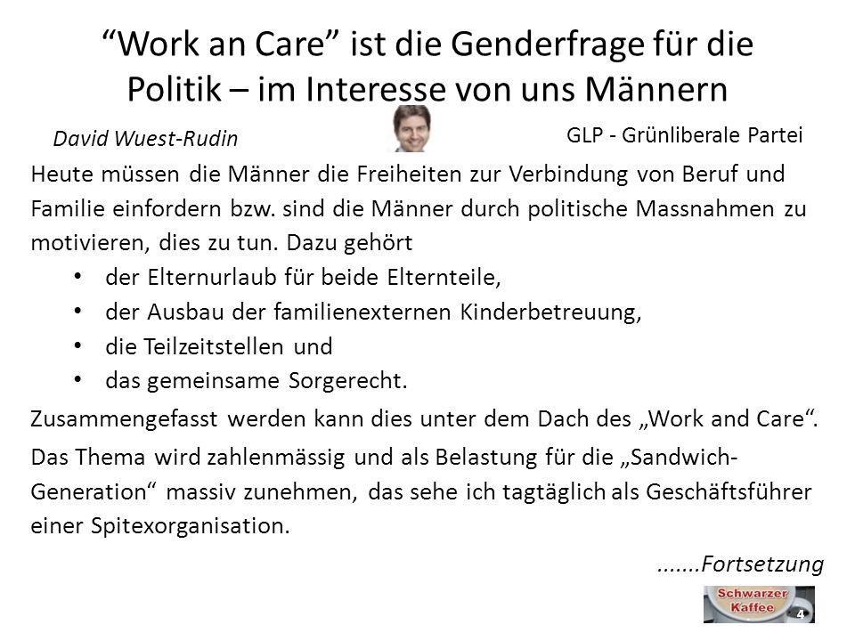 Work an Care ist die Genderfrage für die Politik – im Interesse von uns Männern Heute müssen die Männer die Freiheiten zur Verbindung von Beruf und Familie einfordern bzw.