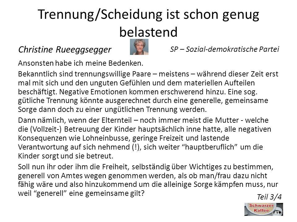 Trennung/Scheidung ist schon genug belastend Christine Rueeggsegger SP – Sozial-demokratische Partei Teil 3/4 Ansonsten habe ich meine Bedenken.