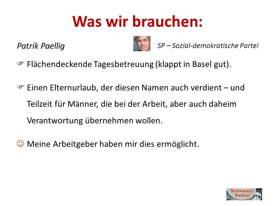 Was wir brauchen: Flächendeckende Tagesbetreuung (klappt in Basel gut).