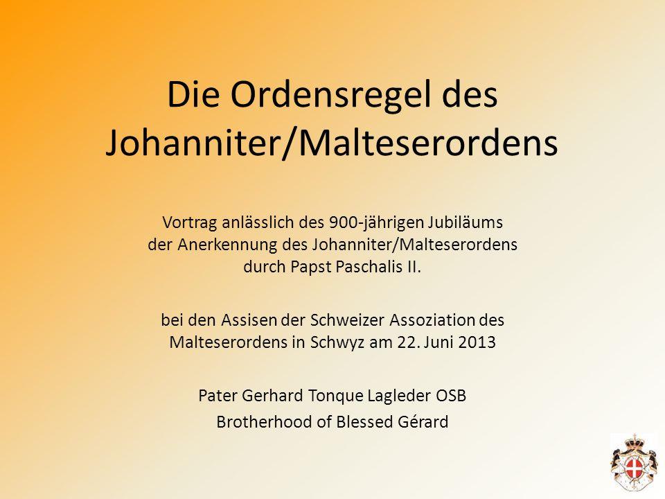 Die Ordensregel des Johanniter/Malteserordens Vortrag anlässlich des 900-jährigen Jubiläums der Anerkennung des Johanniter/Malteserordens durch Papst Paschalis II.