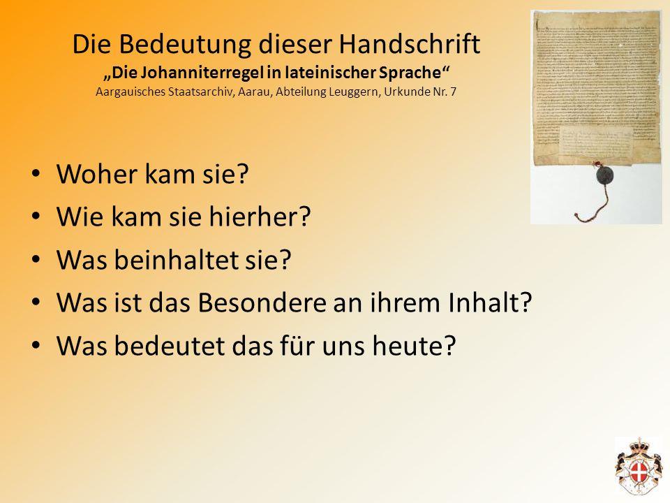 Die Bedeutung dieser Handschrift Die Johanniterregel in lateinischer Sprache Aargauisches Staatsarchiv, Aarau, Abteilung Leuggern, Urkunde Nr.