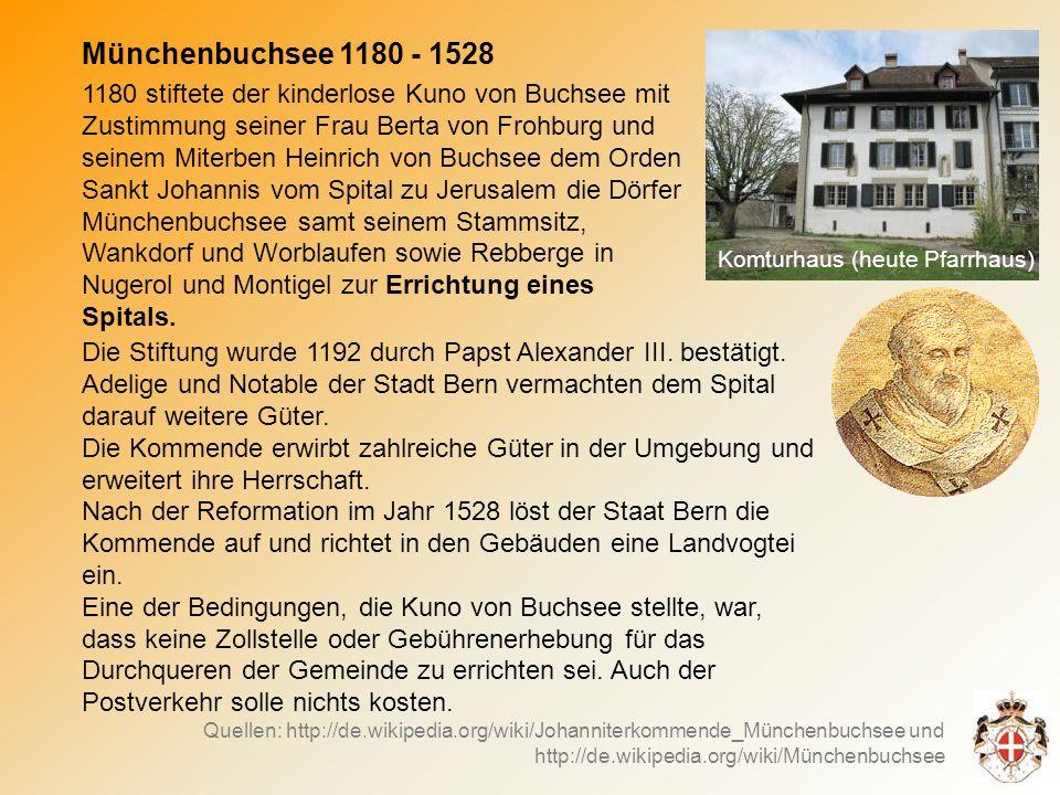1180 stiftete der kinderlose Kuno von Buchsee mit Zustimmung seiner Frau Berta von Frohburg und seinem Miterben Heinrich von Buchsee dem Orden Sankt Johannis vom Spital zu Jerusalem die Dörfer Münchenbuchsee samt seinem Stammsitz, Wankdorf und Worblaufen sowie Rebberge in Nugerol und Montigel zur Errichtung eines Spitals.