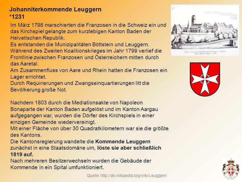 Johanniterkommende Leuggern *1231 Im März 1798 marschierten die Franzosen in die Schweiz ein und das Kirchspiel gelangte zum kurzlebigen Kanton Baden der Helvetischen Republik.