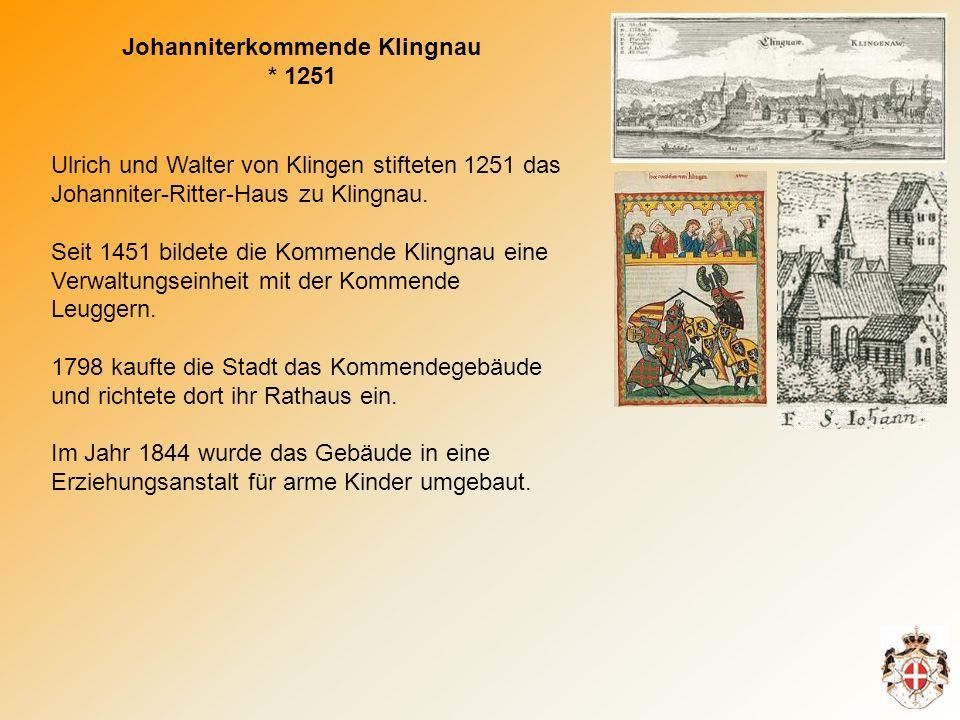 Johanniterkommende Klingnau * 1251 Ulrich und Walter von Klingen stifteten 1251 das Johanniter-Ritter-Haus zu Klingnau.