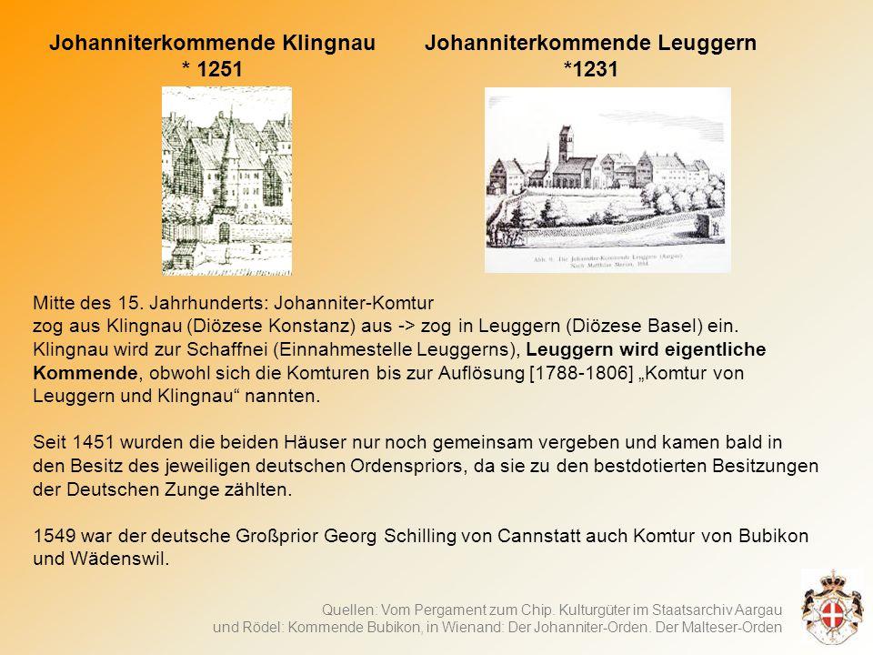 Johanniterkommende Klingnau * 1251 Johanniterkommende Leuggern *1231 Mitte des 15.