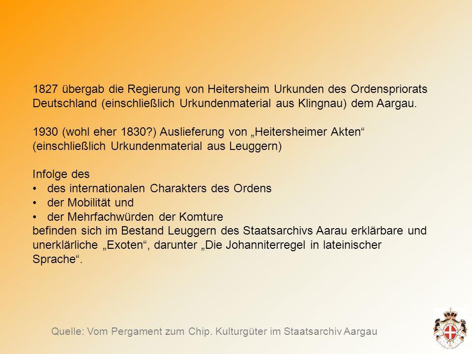 1827 übergab die Regierung von Heitersheim Urkunden des Ordenspriorats Deutschland (einschließlich Urkundenmaterial aus Klingnau) dem Aargau.