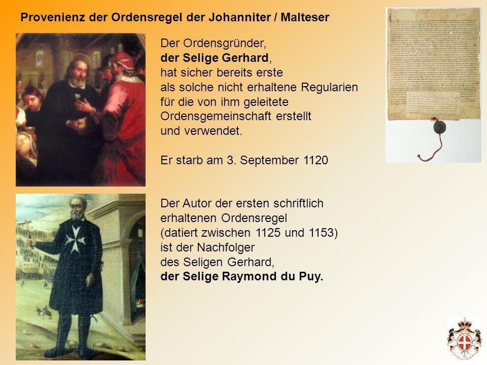 Provenienz der Ordensregel der Johanniter / Malteser Der Ordensgründer, der Selige Gerhard, hat sicher bereits erste als solche nicht erhaltene Regularien für die von ihm geleitete Ordensgemeinschaft erstellt und verwendet.