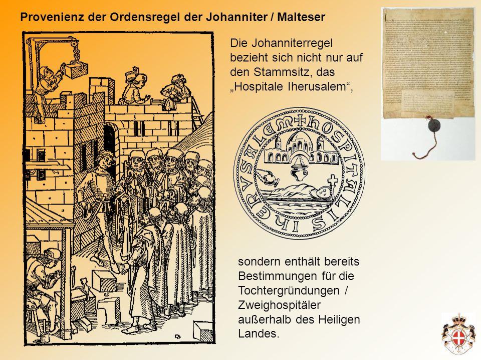 Provenienz der Ordensregel der Johanniter / Malteser sondern enthält bereits Bestimmungen für die Tochtergründungen / Zweighospitäler außerhalb des Heiligen Landes.