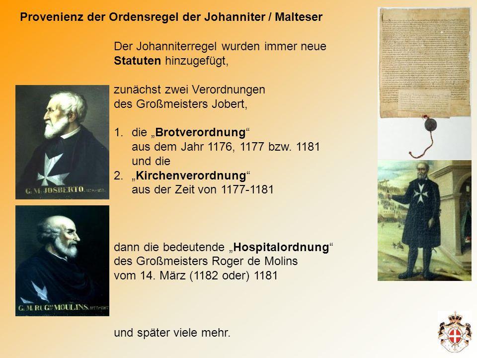 Provenienz der Ordensregel der Johanniter / Malteser Der Johanniterregel wurden immer neue Statuten hinzugefügt, zunächst zwei Verordnungen des Großmeisters Jobert, 1.die Brotverordnung aus dem Jahr 1176, 1177 bzw.