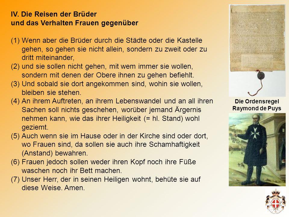 IV. Die Reisen der Brüder und das Verhalten Frauen gegenüber (1)Wenn aber die Brüder durch die Städte oder die Kastelle gehen, so gehen sie nicht alle