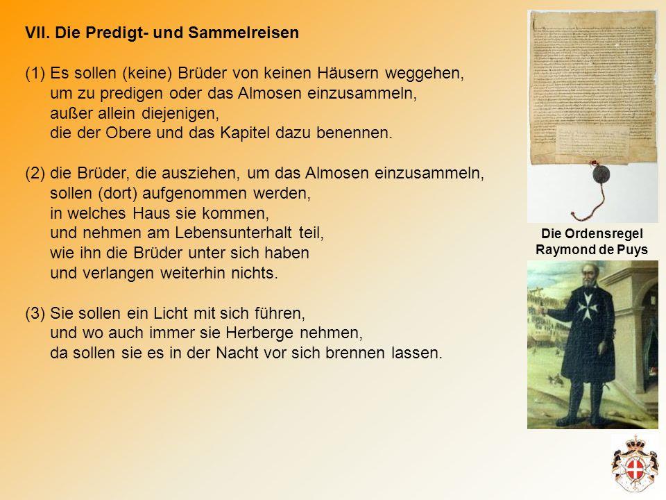 VII. Die Predigt- und Sammelreisen (1)Es sollen (keine) Brüder von keinen Häusern weggehen, um zu predigen oder das Almosen einzusammeln, außer allein