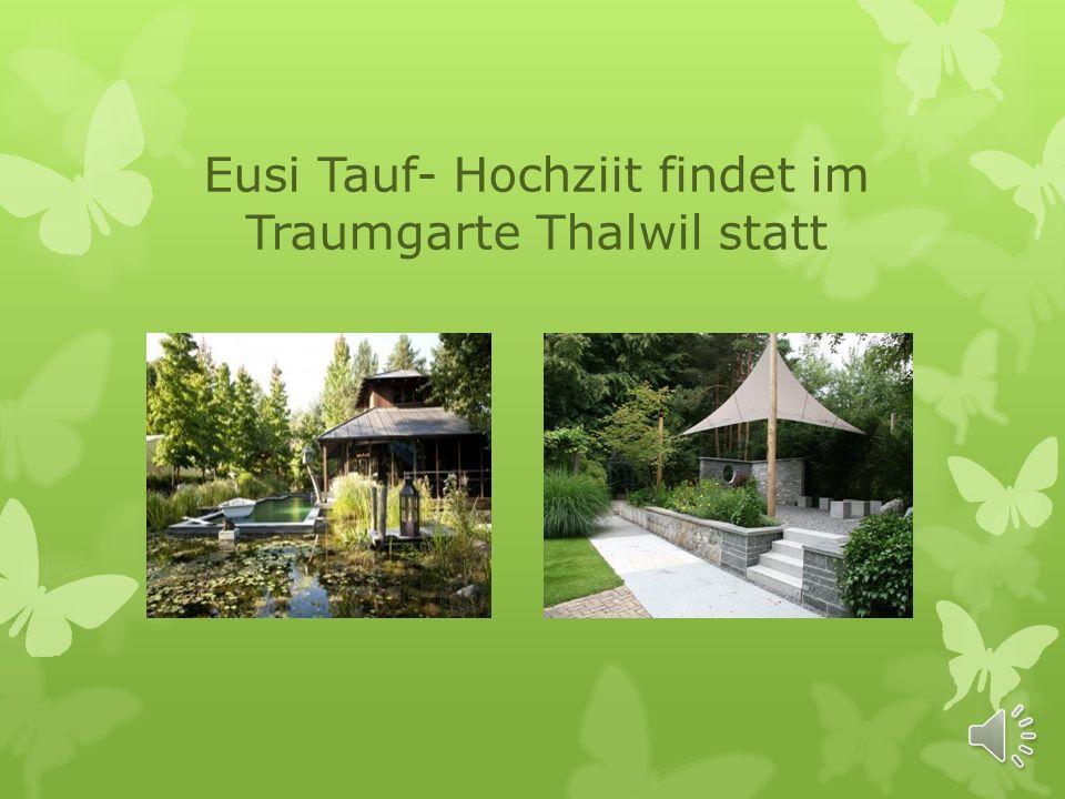 Eusi Tauf- Hochziit findet im Traumgarte Thalwil statt
