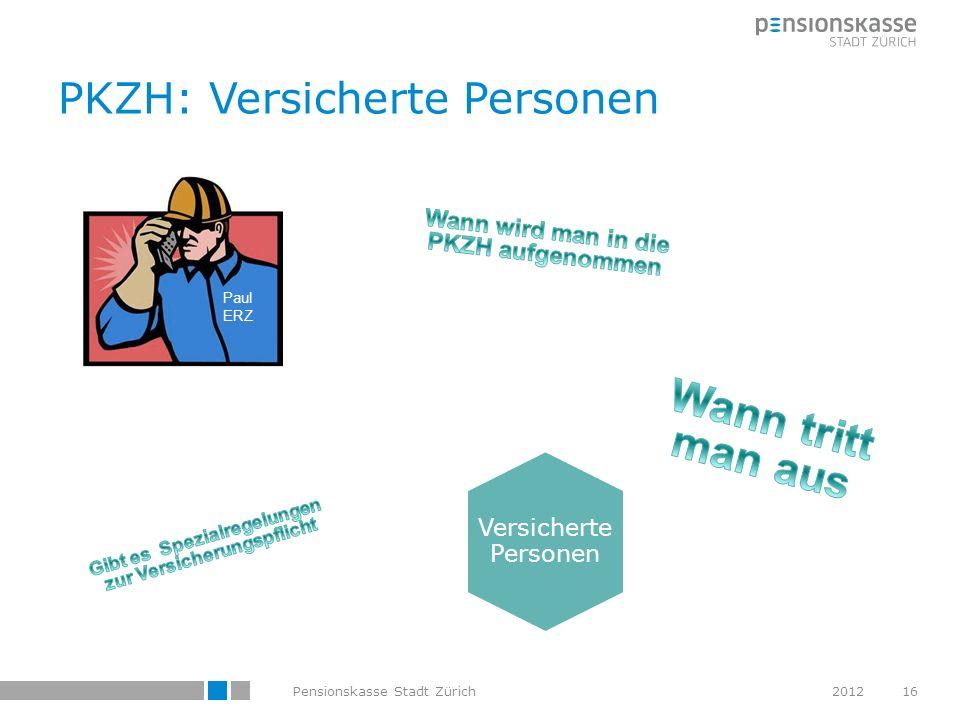 PKZH: Versicherte Personen Versicherte Personen 16Pensionskasse Stadt Zürich2012 Paul ERZ