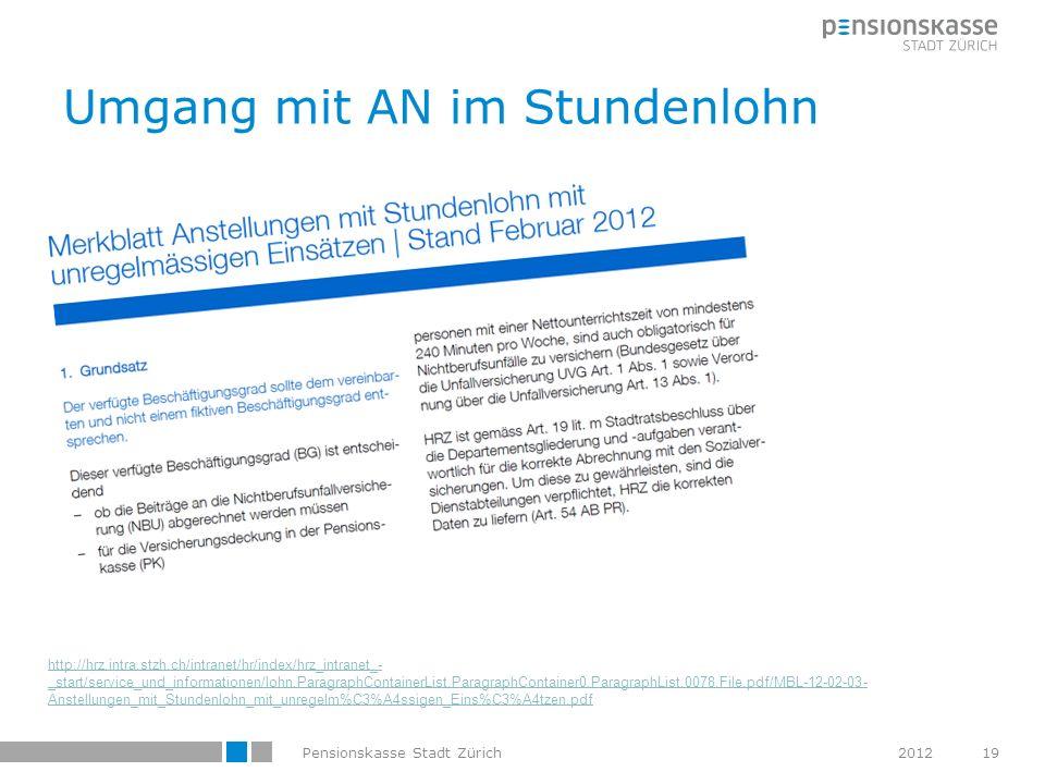 Umgang mit AN im Stundenlohn 2012Pensionskasse Stadt Zürich19 http://hrz.intra.stzh.ch/intranet/hr/index/hrz_intranet_- _start/service_und_information