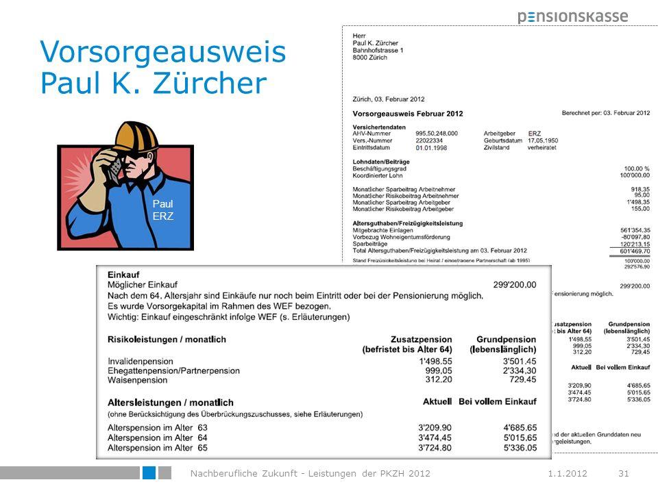 Vorsorgeausweis Paul K. Zürcher 1.1.2012Nachberufliche Zukunft - Leistungen der PKZH 201231 Paul ERZ