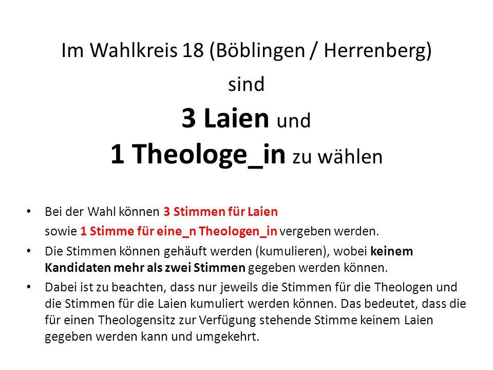 Im Wahlkreis 18 (Böblingen / Herrenberg) sind 3 Laien und 1 Theologe_in zu wählen Bei der Wahl können 3 Stimmen für Laien sowie 1 Stimme für eine_n Th