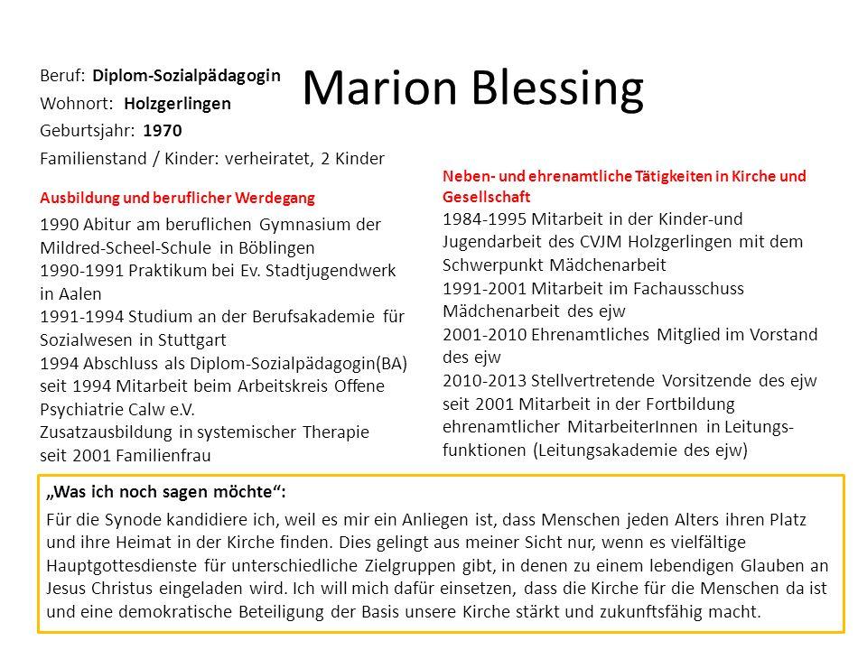 Marion Blessing Beruf: Diplom-Sozialpädagogin Wohnort: Holzgerlingen Geburtsjahr: 1970 Familienstand / Kinder: verheiratet, 2 Kinder Ausbildung und be