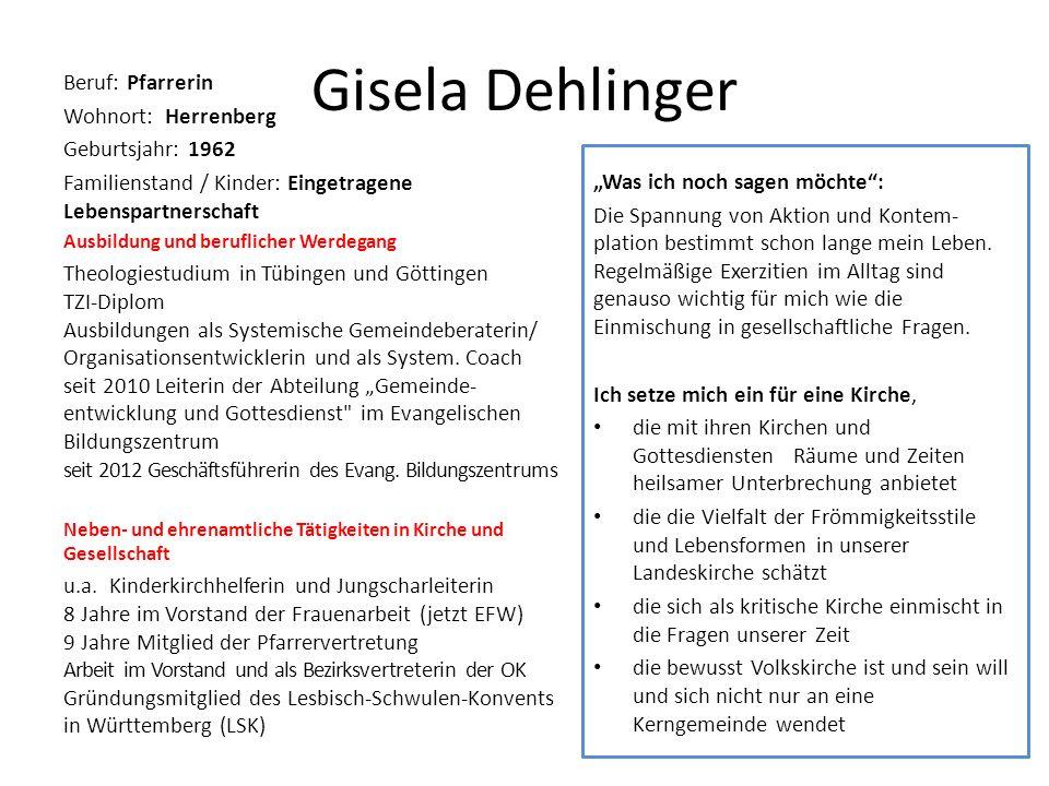 Gisela Dehlinger Beruf: Pfarrerin Wohnort: Herrenberg Geburtsjahr: 1962 Familienstand / Kinder: Eingetragene Lebenspartnerschaft Ausbildung und berufl
