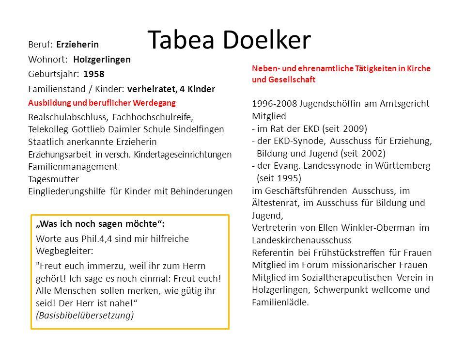Tabea Doelker Beruf: Erzieherin Wohnort: Holzgerlingen Geburtsjahr: 1958 Familienstand / Kinder: verheiratet, 4 Kinder Ausbildung und beruflicher Werd