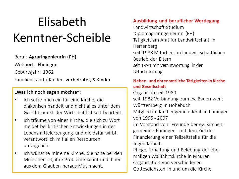 Elisabeth Kenntner-Scheible Beruf: Agraringenieurin (FH) Wohnort: Ehningen Geburtsjahr: 1962 Familienstand / Kinder: verheiratet, 3 Kinder Was ich noc