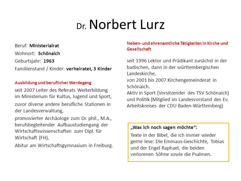 Dr. Norbert Lurz Beruf: Ministerialrat Wohnort: Schönaich Geburtsjahr: 1963 Familienstand / Kinder: verheiratet, 3 Kinder Ausbildung und beruflicher W