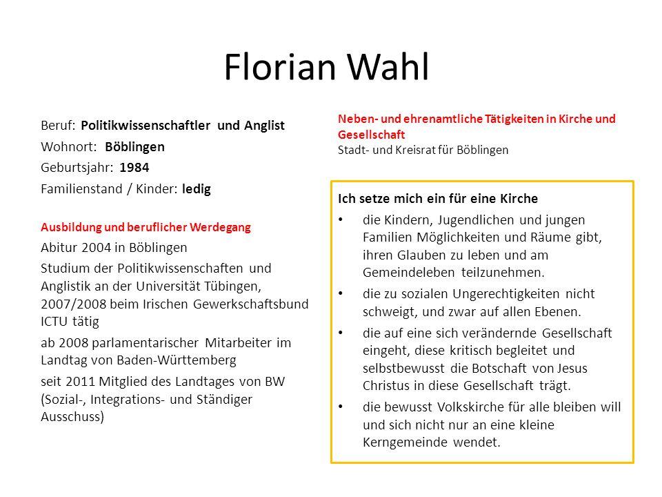 Florian Wahl Beruf: Politikwissenschaftler und Anglist Wohnort: Böblingen Geburtsjahr: 1984 Familienstand / Kinder: ledig Ausbildung und beruflicher W