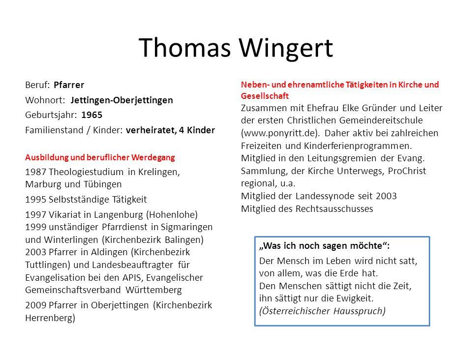 Thomas Wingert Beruf: Pfarrer Wohnort: Jettingen-Oberjettingen Geburtsjahr: 1965 Familienstand / Kinder: verheiratet, 4 Kinder Ausbildung und beruflic