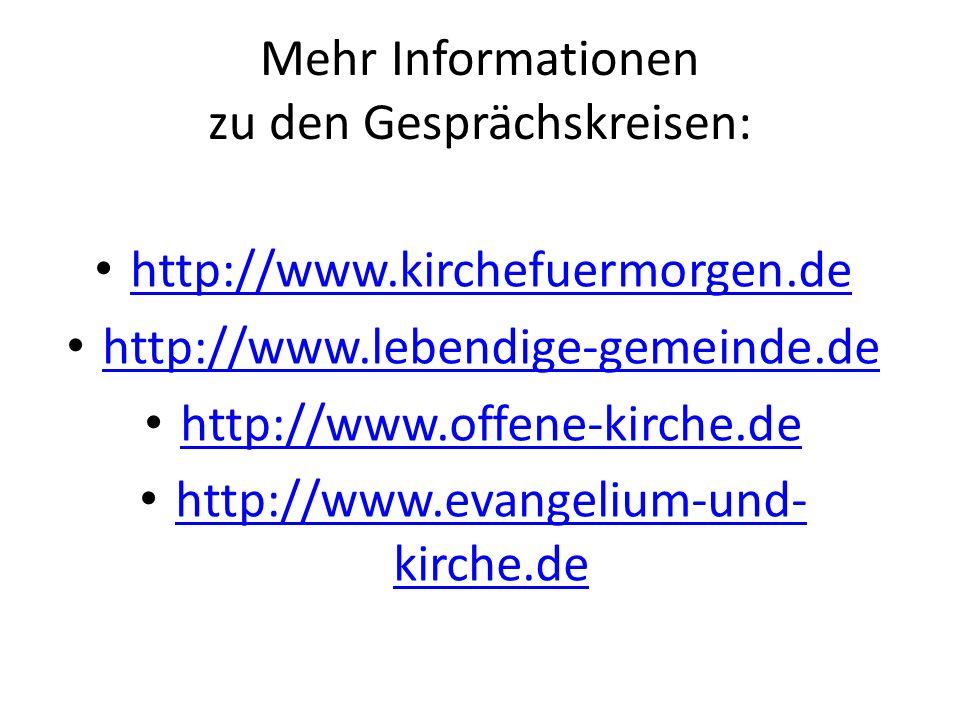 Mehr Informationen zu den Gesprächskreisen: http://www.kirchefuermorgen.de http://www.lebendige-gemeinde.de http://www.offene-kirche.de http://www.eva