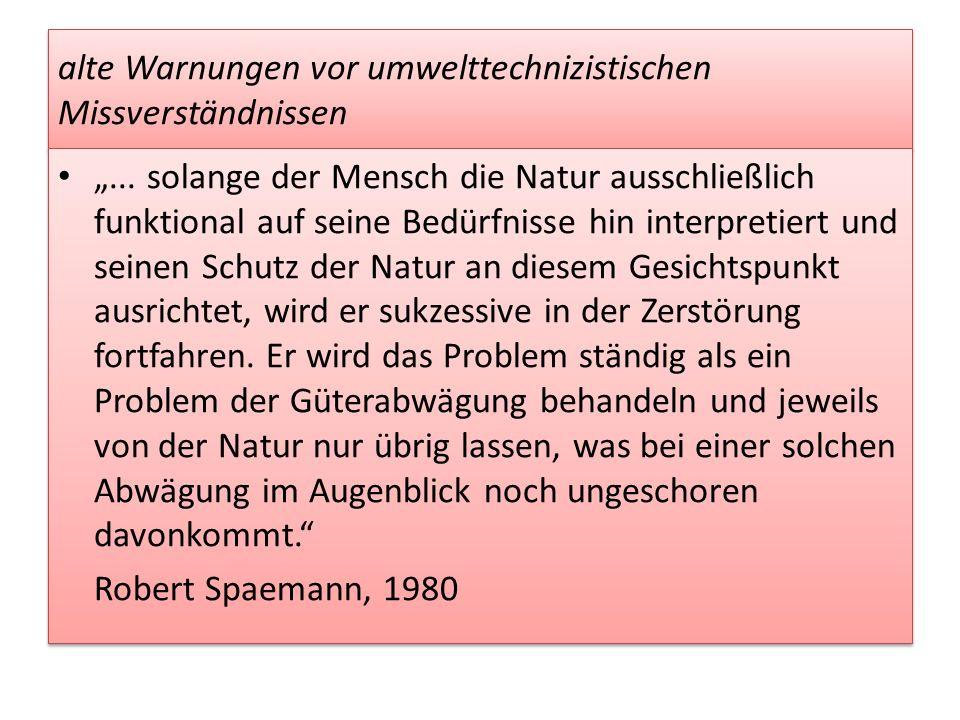 alte Warnungen vor umwelttechnizistischen Missverständnissen... solange der Mensch die Natur ausschließlich funktional auf seine Bedürfnisse hin inter