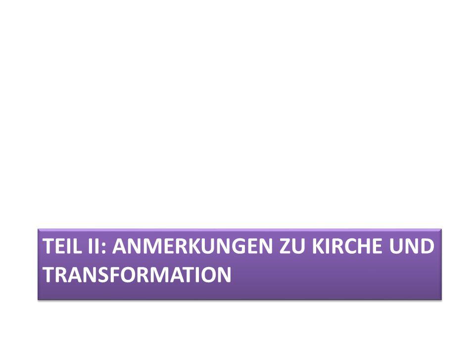 TEIL II: ANMERKUNGEN ZU KIRCHE UND TRANSFORMATION