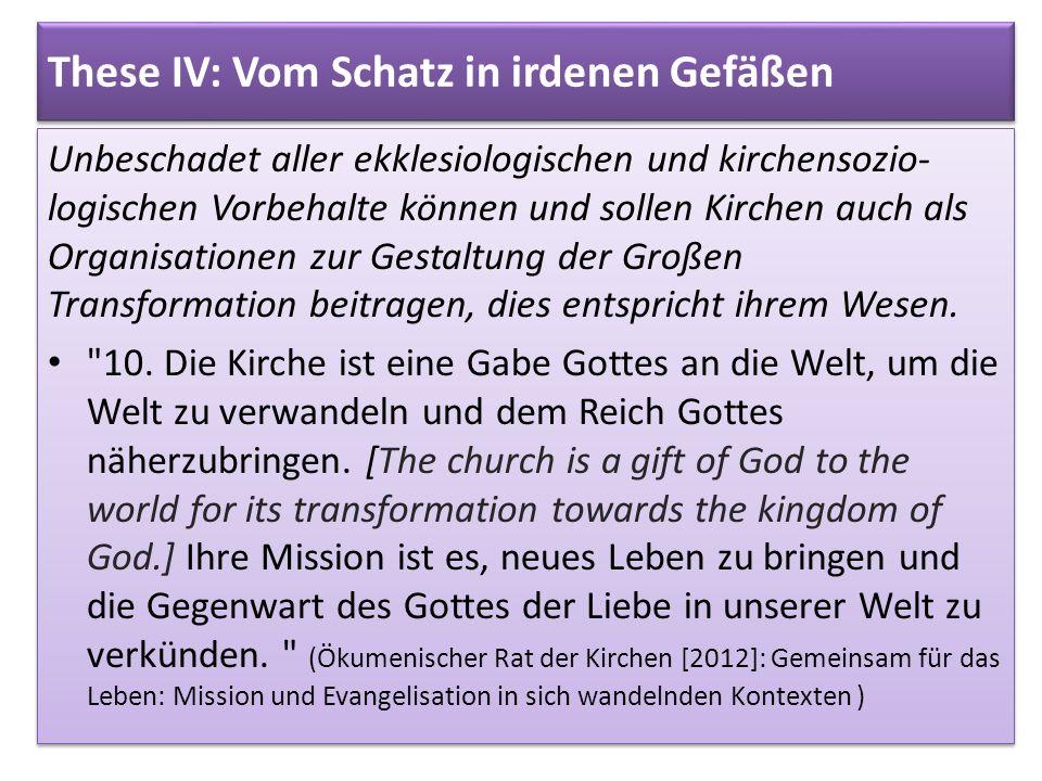 These IV: Vom Schatz in irdenen Gefäßen Unbeschadet aller ekklesiologischen und kirchensozio- logischen Vorbehalte können und sollen Kirchen auch als
