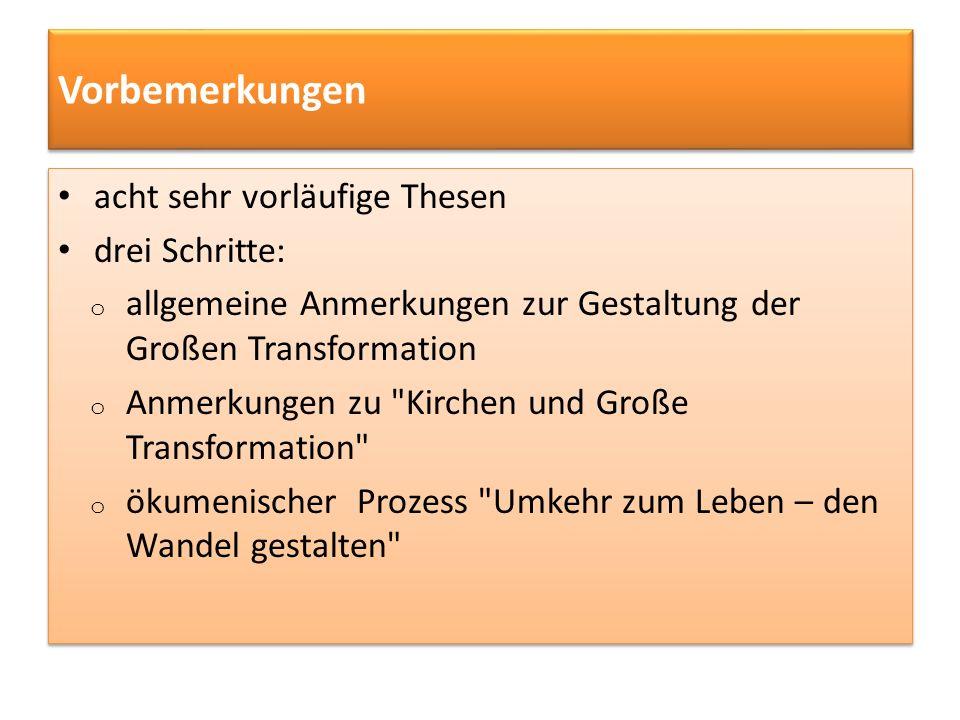Vorbemerkungen acht sehr vorläufige Thesen drei Schritte: o allgemeine Anmerkungen zur Gestaltung der Großen Transformation o Anmerkungen zu