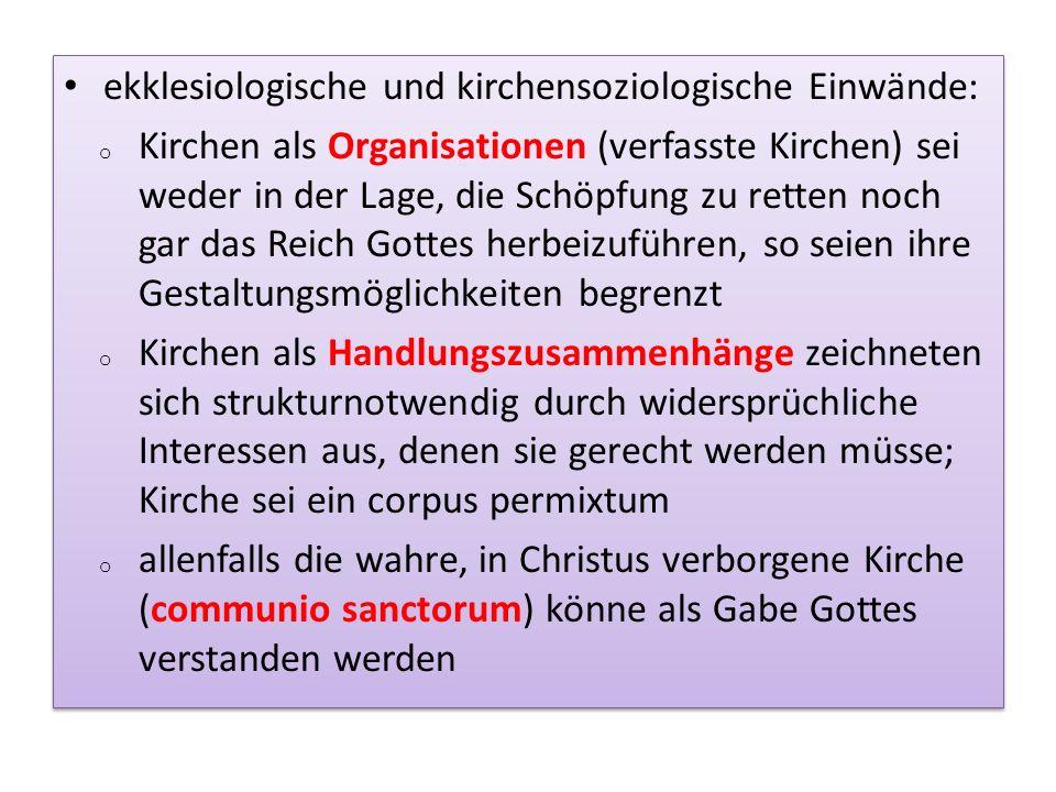 ekklesiologische und kirchensoziologische Einwände: o Kirchen als Organisationen (verfasste Kirchen) sei weder in der Lage, die Schöpfung zu retten no