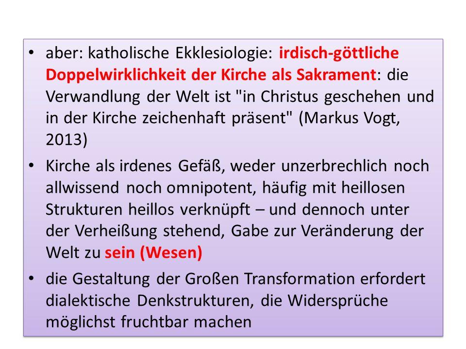 aber: katholische Ekklesiologie: irdisch-göttliche Doppelwirklichkeit der Kirche als Sakrament: die Verwandlung der Welt ist