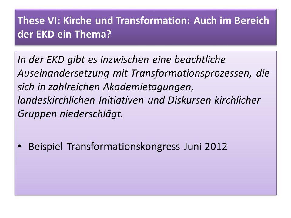 These VI: Kirche und Transformation: Auch im Bereich der EKD ein Thema? In der EKD gibt es inzwischen eine beachtliche Auseinandersetzung mit Transfor