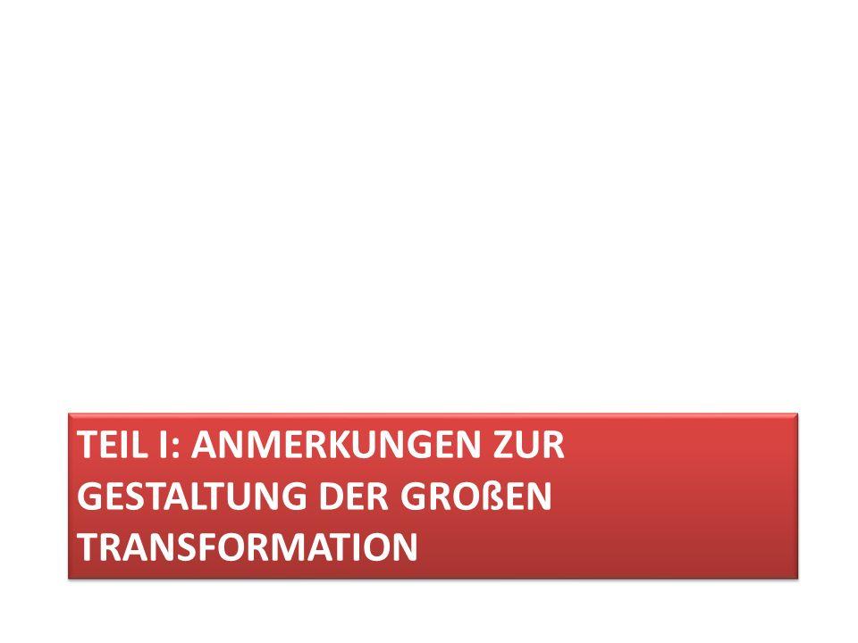 TEIL I: ANMERKUNGEN ZUR GESTALTUNG DER GROßEN TRANSFORMATION