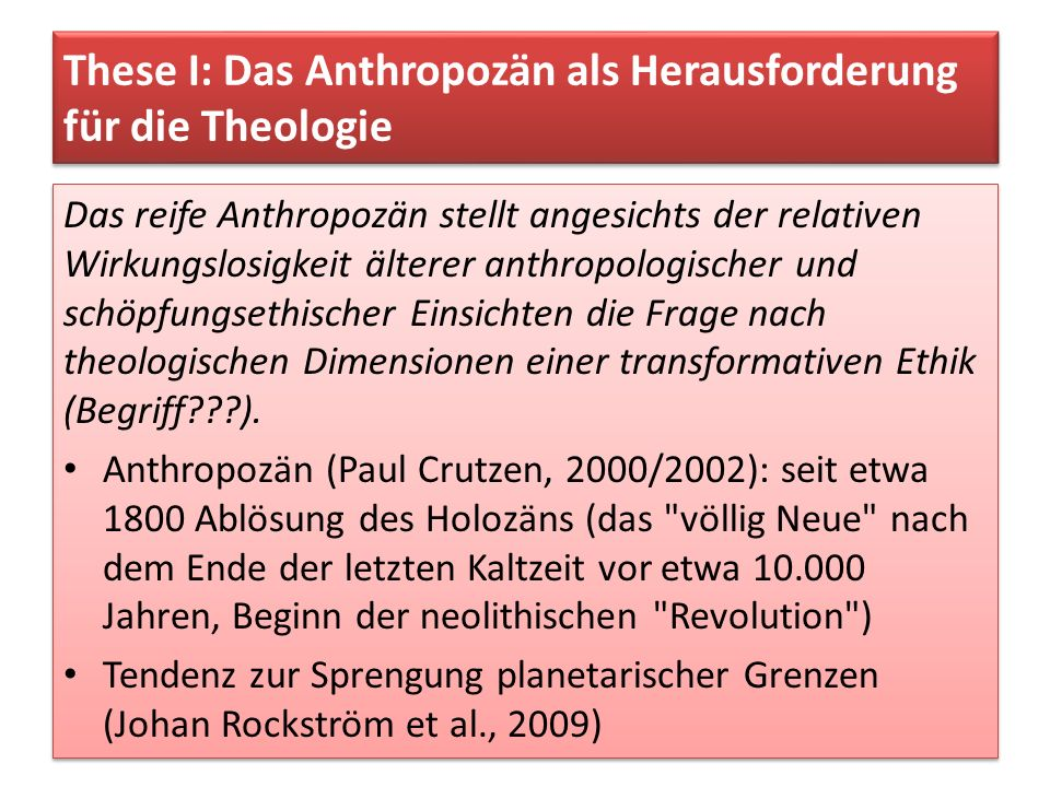 These I: Das Anthropozän als Herausforderung für die Theologie Das reife Anthropozän stellt angesichts der relativen Wirkungslosigkeit älterer anthrop