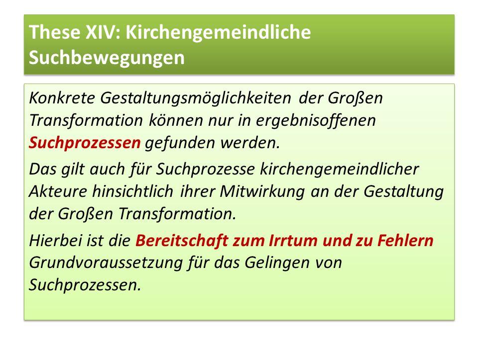 These XIV: Kirchengemeindliche Suchbewegungen Konkrete Gestaltungsmöglichkeiten der Großen Transformation können nur in ergebnisoffenen Suchprozessen
