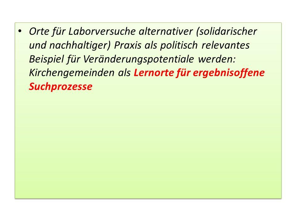 Orte für Laborversuche alternativer (solidarischer und nachhaltiger) Praxis als politisch relevantes Beispiel für Veränderungspotentiale werden: Kirch