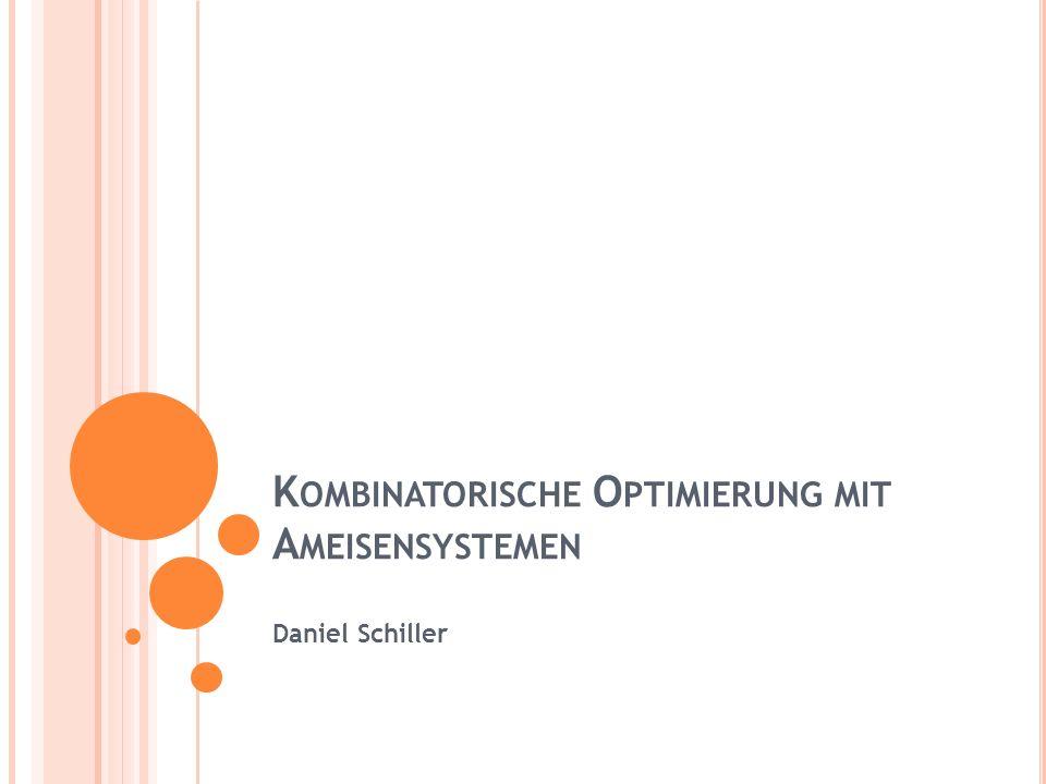 K OMBINATORISCHE O PTIMIERUNG MIT A MEISENSYSTEMEN Daniel Schiller