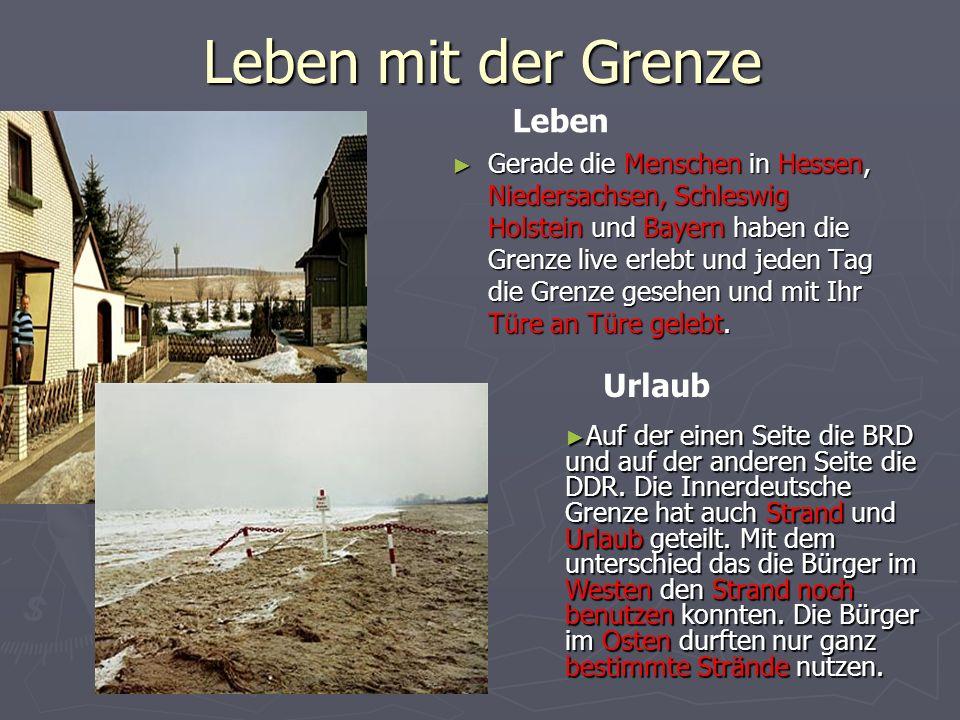 Leben mit der Grenze Gerade die Menschen in Hessen, Niedersachsen, Schleswig Holstein und Bayern haben die Grenze live erlebt und jeden Tag die Grenze