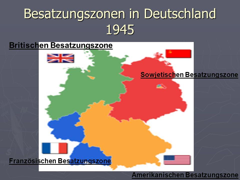 Besatzungszonen in Deutschland 1945 Britischen Besatzungszone Französischen Besatzungszone Amerikanischen Besatzungszone Sowjetischen Besatzungszone