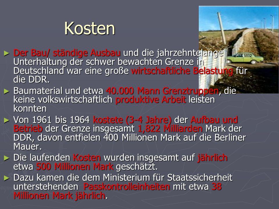 Kosten Der Bau/ ständige Ausbau und die jahrzehntelange Unterhaltung der schwer bewachten Grenze in Deutschland war eine große wirtschaftliche Belastu