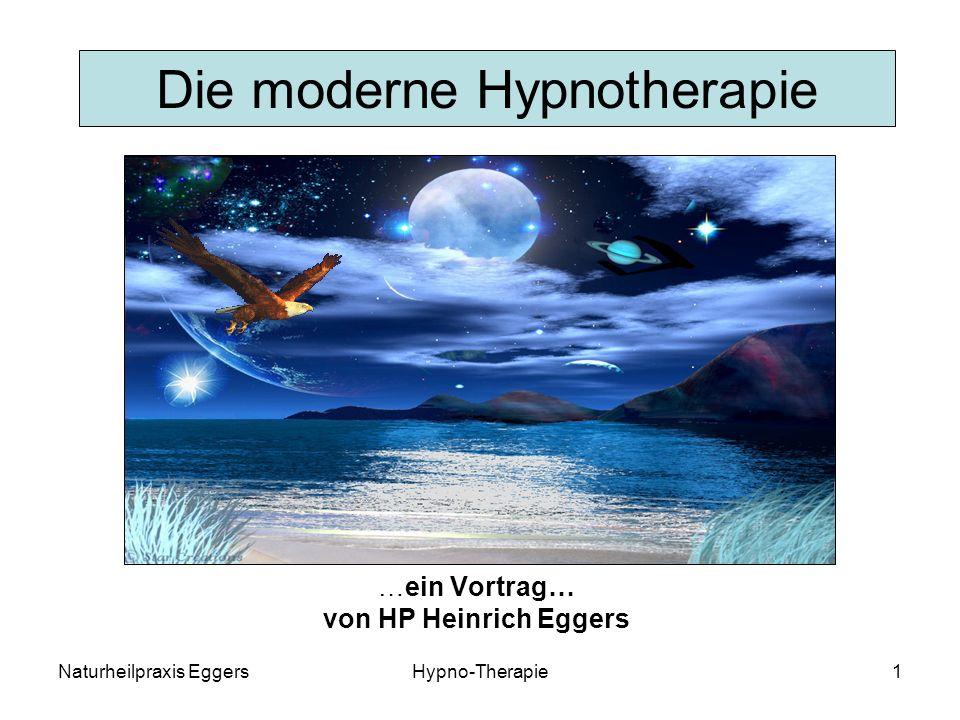 Naturheilpraxis EggersHypno-Therapie1 Die moderne Hypnotherapie …ein Vortrag… von HP Heinrich Eggers