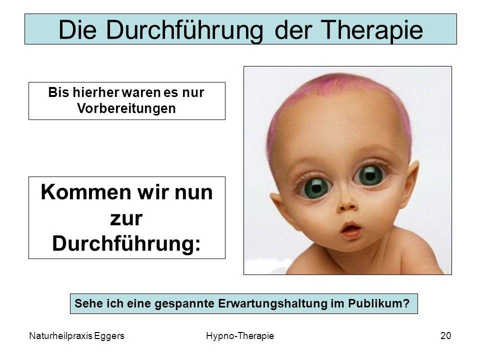 Naturheilpraxis EggersHypno-Therapie20 Die Durchführung der Therapie Sehe ich eine gespannte Erwartungshaltung im Publikum.