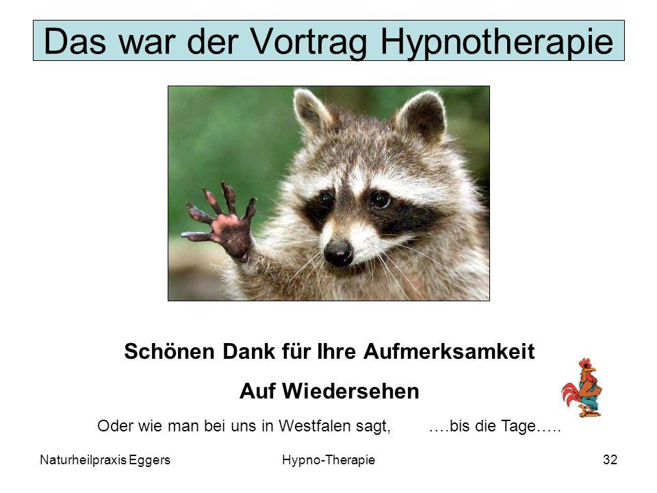 Naturheilpraxis EggersHypno-Therapie32 Das war der Vortrag Hypnotherapie Schönen Dank für Ihre Aufmerksamkeit Auf Wiedersehen Oder wie man bei uns in Westfalen sagt, ….bis die Tage…..