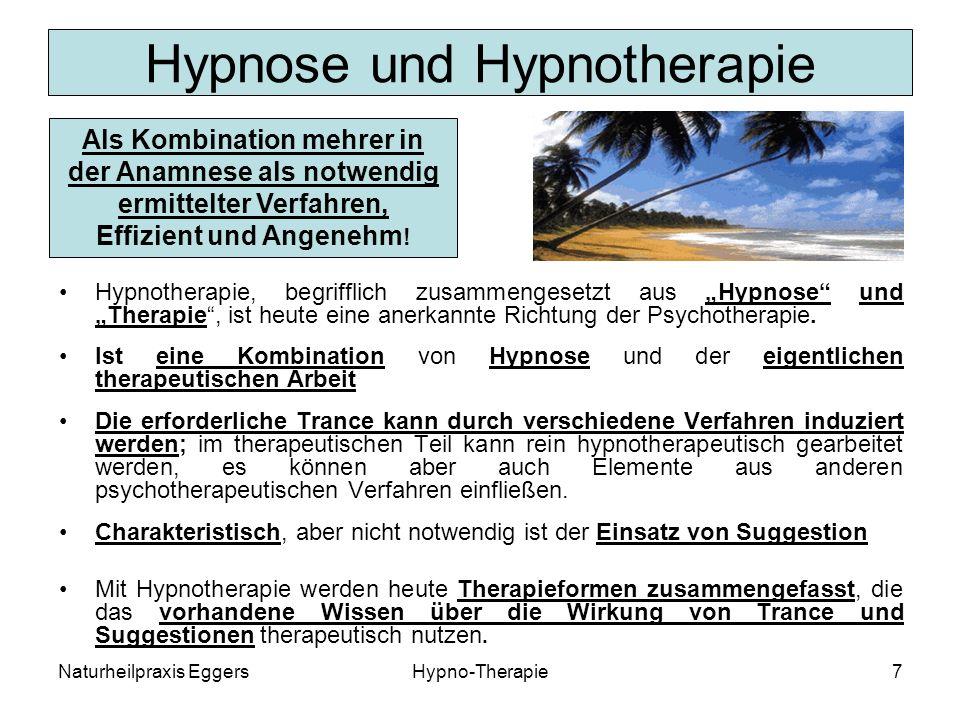 Naturheilpraxis EggersHypno-Therapie7 Hypnose und Hypnotherapie Hypnotherapie, begrifflich zusammengesetzt aus Hypnose und Therapie, ist heute eine anerkannte Richtung der Psychotherapie.